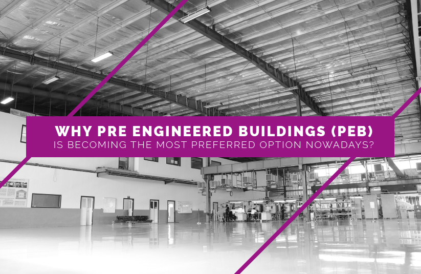Pre Engineered Building (PEB) Becoming the Most Preferred Over Concrete Structure Nowadays