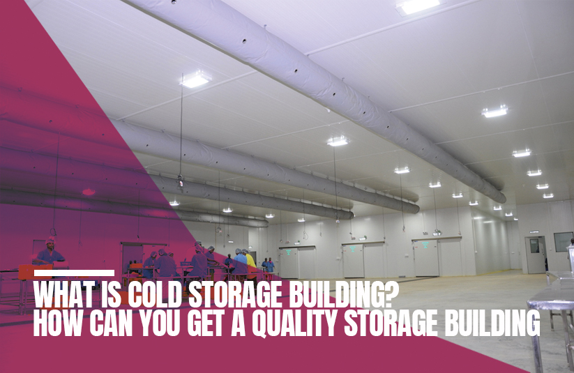 What is Cold Storage Building? How Can You Get A Quality Storage Building?
