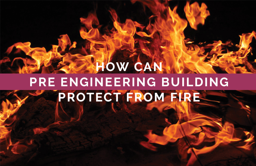 Want a Fireproof Building? Choose Pre-engineered Steel Structures