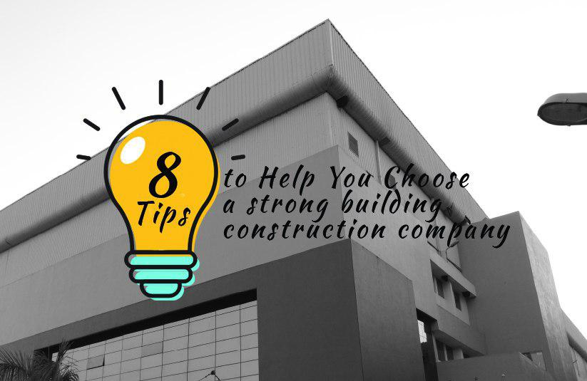 8 Tips to Help You Choose A Strong Building Construction Company
