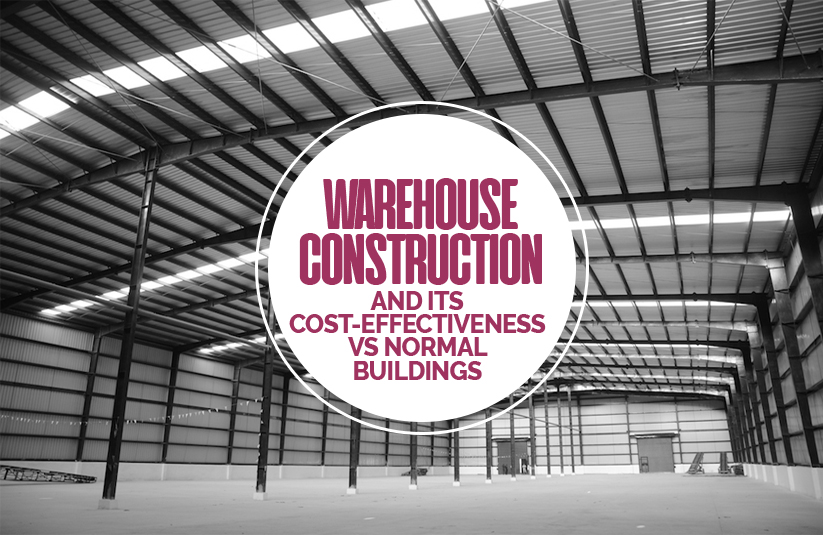 Warehouse Construction and Its Cost Effectiveness vs Normal Buildings