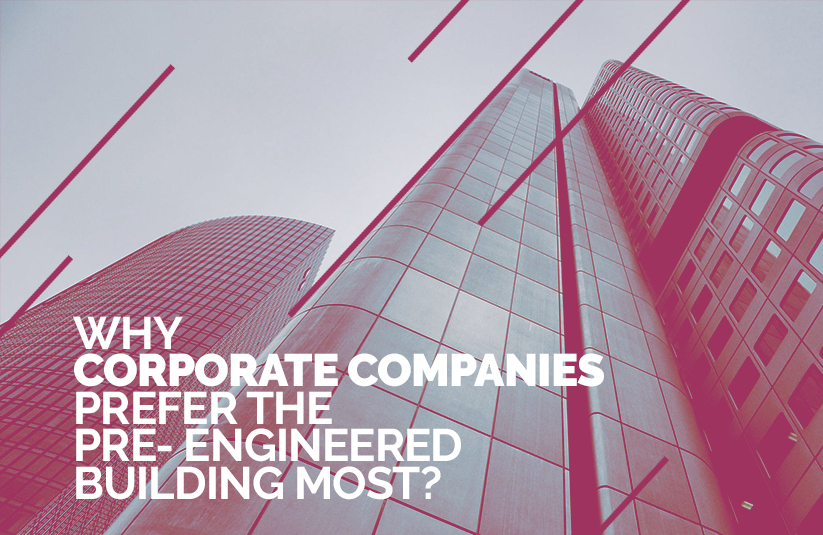 Why Corporate Companies Prefer the Pre- Engineered Building Most