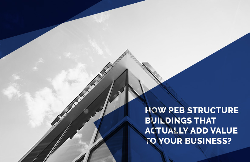 How PEB structure buildings actually add value to your business?