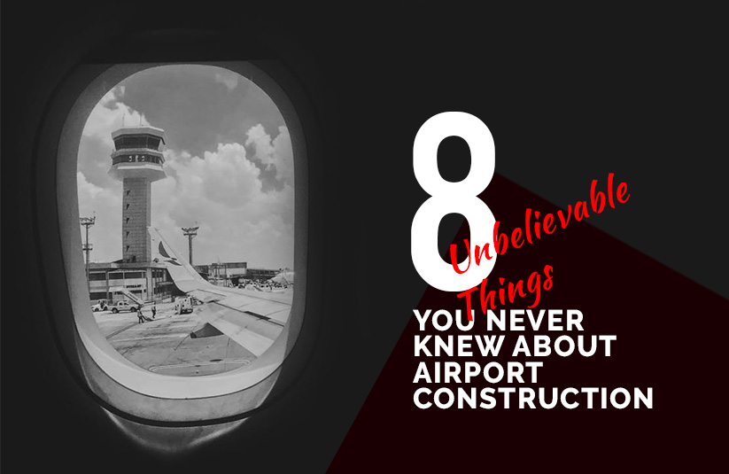 8 Unbelievable Things You Never Knew About Airport Construction